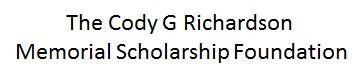 The Cody G Richardson Memorial Scholarship Foundation