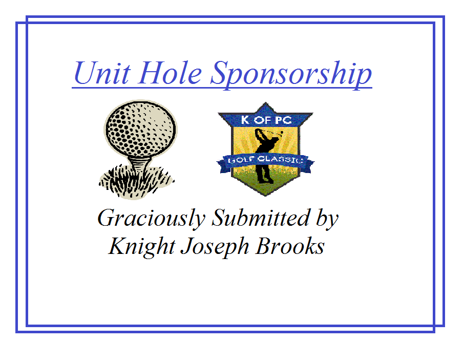 3rd Degree Unit Hole Sponsorship / Graciously Submitted by Knight Joseph Brooks