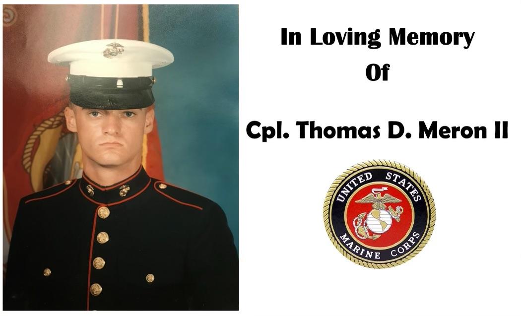 In Loving Memory of Cpl. Thomas D. Meron II